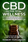 CBD Oil for Total Wellness: The Ultimate Beginner's Guide to CBD (Cannabidiol) Oil for Natural Pain Relief, Reduction of Depression and Anxiety, Beauty, and Nutritional Wellness