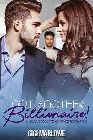 Not Another Billionaire: A Clean Second Chance Romance (Billionaire Tech Tycoons & Titans Book 2)