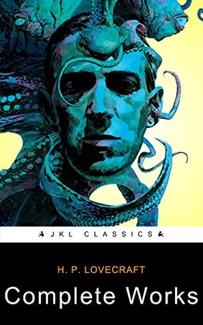 HP Lovecraft Complete Works: (Active TOC, Active Footnotes, Unabridged, Illustrated) Complete Collection Fiction and Non Fiction
