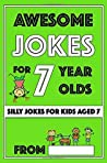 Awesome Jokes for 7 Year Olds by I.P. Happy