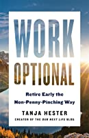 Work Optional: The Non-Penny-Pinching Guide to Retiring Early