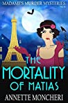The Mortality of Matias by Annette Moncheri