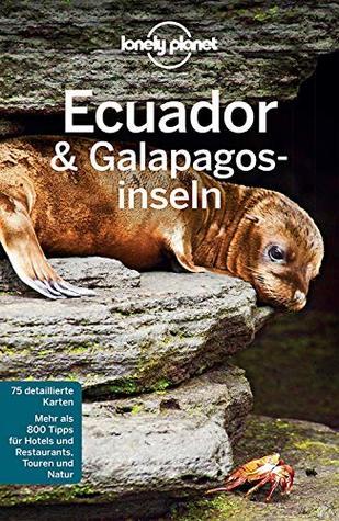 Lonely Planet Reiseführer Ecuador & Galápagosinseln: mit Downloads aller Karten (Lonely Planet Reiseführer E-Book)