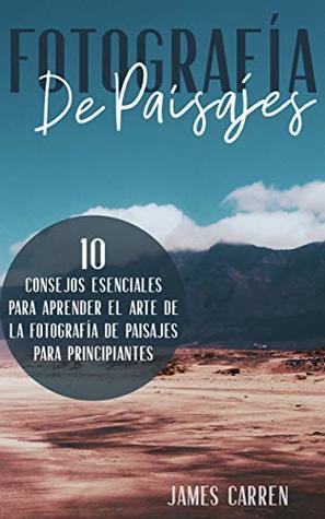FOTOGRAFÍA DE PAISAJES - 10 Consejos Esenciales para Aprender el Arte de la Fotografía de Paisajes Para Principiantes: Libro en Español/Landscape Digital ... for Beginners Spanish Book