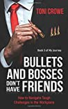 Bullets And Bosses Don't Have Friends: How to Navigate Tough Challenges in the Workplace (The $7 Series)