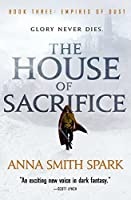 The House of Sacrifice (Empires of Dust Book 3)