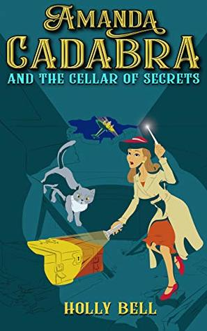 Amanda Cadabra and The Cellar of Secrets by Holly   Bell