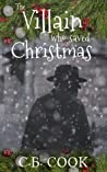 The Villain Who Saved Christmas by C.B. Cook