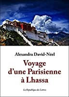 Voyage d'une Parisienne à Lhassa : À pied et en mendiant de la Chine à l'Inde à travers le Tibet