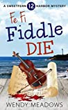 Fe Fi Fiddle Die (Sweetfern Harbor Mystery #12)