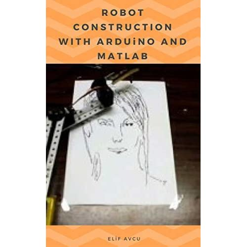 ROBOT CONSTRUCTION WITH ARDUiNO AND MATLAB by ELİF AVCU