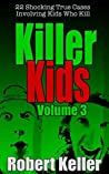 Killer Kids: Volume 3: 22 Shocking True Cases Involving Kids Who Kill