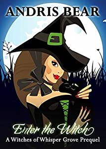 Enter the Witch (Witches of Whisper Grove Book 1)
