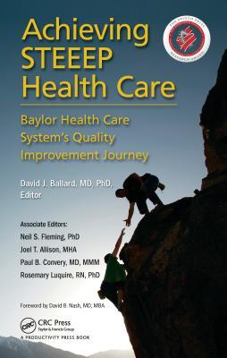 Achieving Steeep Health Care: Baylor Health Care System's Quality Improvement Journey: Baylor Health Care System's Quality Improvement Journey