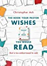 The Book Your Pastor Wishes You Would Read: But Is Too Embarrassed to Ask
