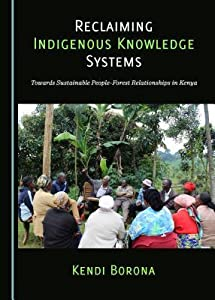 Reclaiming Indigenous Knowledge Systems: Towards Sustainable People-Forest Relationships in Kenya