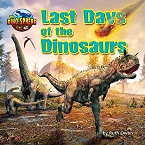 Last Days of the Dinosaurs (Dino-Sphere)