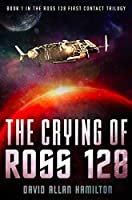 The Crying of Ross 128: Book 1 in the Ross 128 First Contact Trilogy