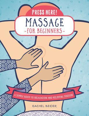 Press Here! Massage for Beginners: A Simple Route to Relaxation and Releasing Tension