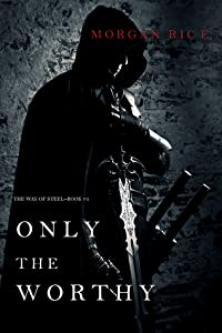 Only the Worthy (The Way of Steel, #1)