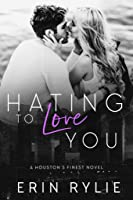 Hating to Love You (Houston's Finest, #1)