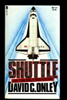Shuttle: A Shattering Novel of Disaster in Space
