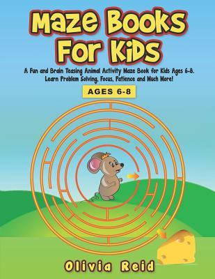 Maze Books For Kids Ages 6-8: A Fun and Brain Teasing Animal