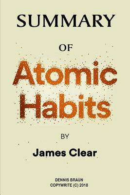 Summary Of Atomic Habits By James Clear By Dennis Braun