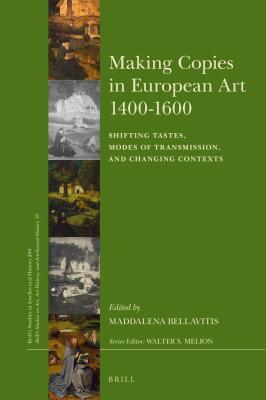 Making Copies in European Art, 1400-1600:Shifting Tastes, Modes of Transmission, and Changing Contexts
