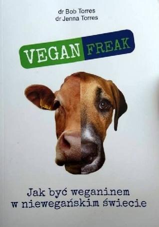 Vegan Freak! Jak być weganinem w niewegańskim świecie