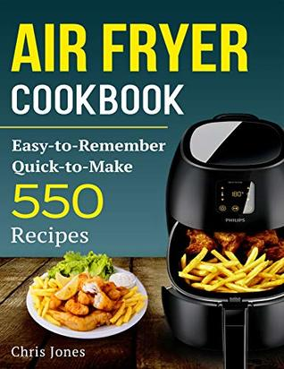 Air Fryer Cookbook: Easy-to-Remember Quick-to-Make 550 Recipes (Air Fryer Recipes Book 1)