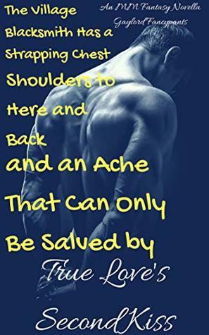 The Village Blacksmith Has a Strapping Chest, Shoulders to Here and Back, and an Ache That Can Only Be Salved by True Love's Second Kiss: An MM Fantasy ... With More Fervor Than Perfection Book 1)