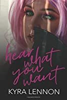 Hear What You Want (Chaos and Consent, #1)