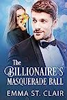 The Billionaire's Masquerade Ball: A Clean Billionaire Romance (The Billionaire Surprise Book 4)