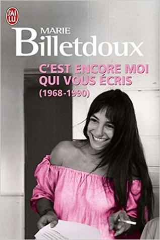 C'est encore moi qui vous écris. (1968-2008) - Marie Billetdoux