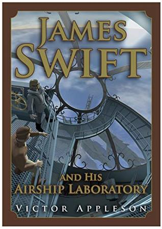 James Swift and His Airship Laboratory by Victor Appleson