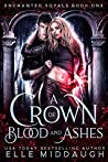 A Crown of Blood and Ashes (Enchanted Royals #1)