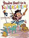 Pirates Don't Go to Kindergarten! by Lisa     Robinson