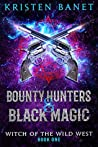 Bounty Hunters and Black Magic (Witch of the Wild West, #1)