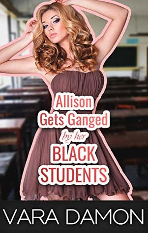 Allison Gets Ganged By Her Black Students [M+/F, Teacher, Interracial, Cheating, Size, Cuck]