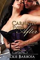 Carnally Ever After, with Bonus Epilogue (The Ever Afters, #1)