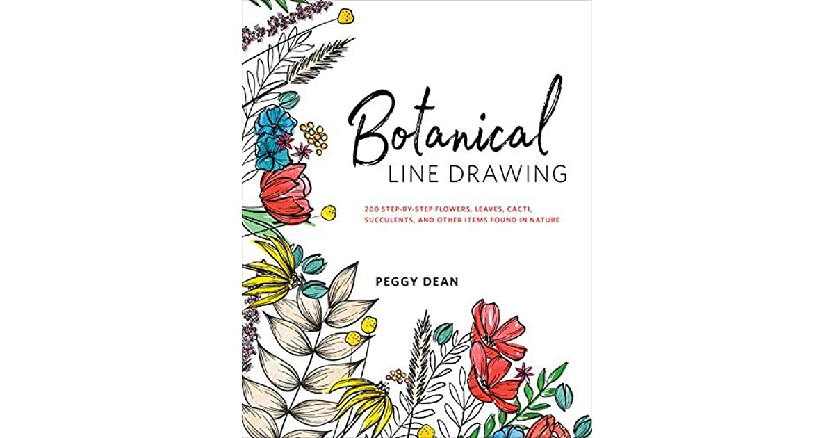 Botanical Line Drawing 200 Step By Step Flowers Leaves Cacti Succulents And Other Items Found In Nature By Peggy Dean