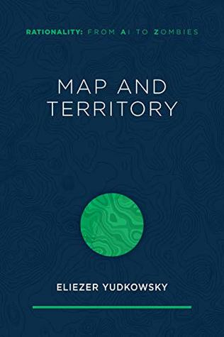 Map and Territory by Eliezer Yudkowsky