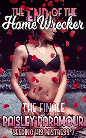 The End of the HomeWrecker (Seeding His Mistress Book 7)