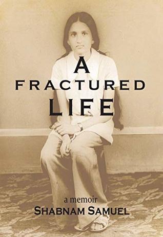 A Fractured Life by Shabnam Samuel