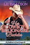 Her Cowboy Billionaire Bachelor (Christmas in Coral Canyon #6)