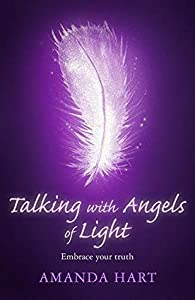 Talking with Angels of Light: Embrace your Truth