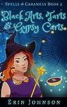 Black Arts, Tarts & Gypsy Carts (Spells & Caramels, #2)