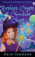 Airships, Crypts & Chocolate Chips (Spells & Caramels #6)