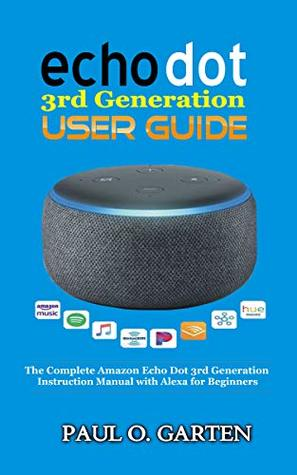 Echo Dot 3rd Generation User Guide: The Complete Amazon Echo Dot 3rd Generation Instruction Manual with Alexa for Beginners | Learn how to create Skills for Alexa | 2019 Edition w/ FREE eBook (pdf)